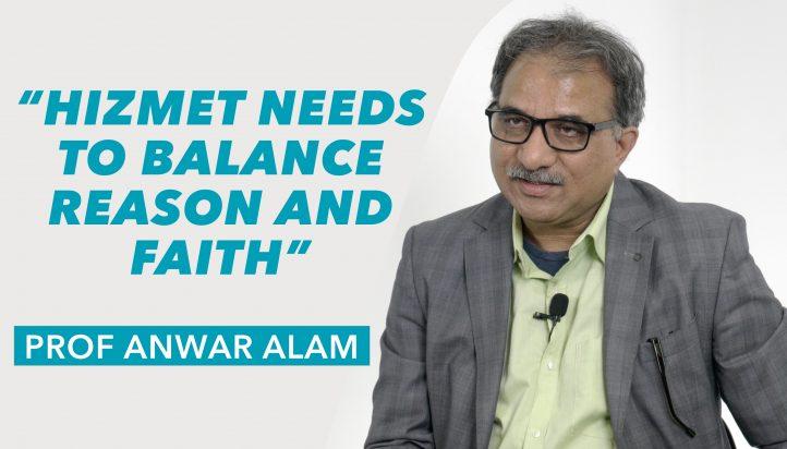 Hizmet needs to balance reason and faith | Prof Anwar Alam